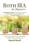 Roth IRA for Beginners - The Ultimate Guide to Investing, Conversions, Early Retirement Hacks, Withdrawals, and Inheritance: Master Basic Skills for G Cover Image