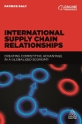 International Supply Chain Relationships: Creating Competitive Advantage in a Globalized Economy Cover Image