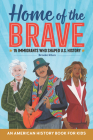 Home of the Brave: An American History Book for Kids: 15 Immigrants Who Shaped U.S. History Cover Image