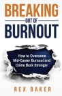 Breaking Out of Burnout: Overcoming Mid-Career Burnout and Coming Back Stronger Cover Image