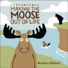 Making the Moose Out of Life Cover Image
