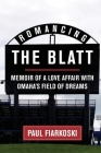 Romancing The Blatt: Memoir of a Love Affair with Omaha's Field of Dreams Cover Image