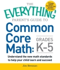 The Everything Parent's Guide to Common Core Math Grades K-5 (Everything®) Cover Image
