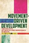 Movement-Driven Development: The Politics of Health and Democracy in Brazil Cover Image