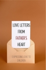 Love Letters From Father's Heart: Expressing Love To Children: Fathers Love Letter Devotional Cover Image
