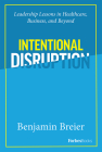 Intentional Disruption: Leadership Lessons in Healthcare, Business, and Beyond Cover Image
