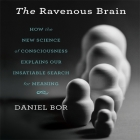 The Ravenous Brain: How the New Science of Consciousness Explains Our Insatiable Search for Meaning Cover Image