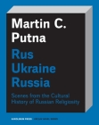 Rus–Ukraine–Russia: Scenes from the Cultural History of Russian Religiosity Cover Image
