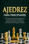 Ajedrez para Principiantes: Cómo ganar casi todas las partidas con tácticas sencillas y probadas, estrategias de apertura comprobadas y un conocim Cover Image