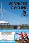 Winnipeg Cycling: 30 Great Routes to Explore Winnipeg and Beyond Cover Image