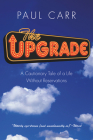 Upgrade: A Cautionary Tale of a Life Without Reservations Cover Image