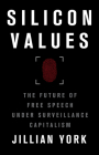 Silicon Values: The Future of Free Speech Under Surveillance Capitalism Cover Image