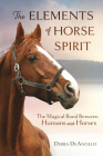 The Elements of Horse Spirit: The Magical Bond Between Humans and Horses Cover Image