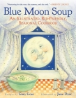 Blue Moon Soup: An Illustrated, Kid-Friendly, Seasonal Cookbook Cover Image