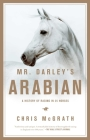 Mr. Darley's Arabian: High Life, Low Life, Sporting Life: A History of Racing in Twenty-Five Horses Cover Image