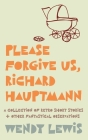 Please forgive us, Richard Hauptmann: a retro collection of short stories + other fantastical observations Cover Image