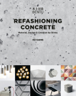 Refashioning Concrete: Material, Design and Creation by Bentu Cover Image