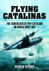 Flying Catalinas: The Consoldiated Pby Catalina in WWII Cover Image