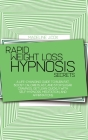 Rapid Weight Loss Hypnosis Secrets: A Life-Changing Guide To Burn Fat, Boost Calorie Blast, And Stop Sugar Cravings, Get Lean Quickly With Self-Hypnos Cover Image