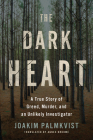The Dark Heart: A True Story of Greed, Murder, and an Unlikely Investigator Cover Image