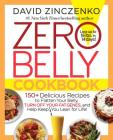 Zero Belly Cookbook: 150+ Delicious Recipes to Flatten Your Belly, Turn Off Your Fat Genes, and Help Keep You Lean for Life! Cover Image