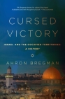 Cursed Victory: A History of Israel and the Occupied Territories, 1967 to the Present Cover Image