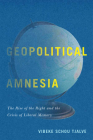 Geopolitical Amnesia: The Rise of the Right and the Crisis of Liberal Memory Cover Image