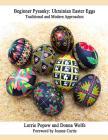 Beginner Pysanky: Ukrainian Easter Eggs Cover Image