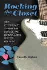 Rocking the Closet: How Little Richard, Johnnie Ray, Liberace, and Johnny Mathis Queered Pop Music (New Perspectives on Gender in Music) Cover Image