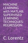 MACHINE LEARNING with MATLAB. SUPERVISED LEARNING TECHNIQUES: Regression Cover Image