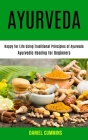 Ayurveda: Happy for Life Using Traditional Principles of Ayurveda (Ayurvedic Healing for Beginners) Cover Image