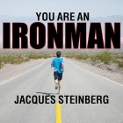 You Are an Ironman Lib/E: How Six Weekend Warriors Chased Their Dream of Finishing the World's Toughest Triathlon Cover Image