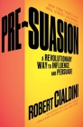 Pre-Suasion: A Revolutionary Way to Influence and Persuade Cover Image