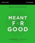 Meant for Good Study Guide: The Adventure of Trusting God and His Plans for You Cover Image