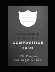 Citizenship Education Composition Book: School Notebook - 120 Pages, College Ruled, 8.5x 11, White Interior, Hardy Matte Cover. Cover Image
