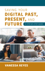 Saving Your Digital Past, Present, and Future: A Step-by-Step Guide Cover Image