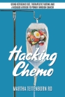 Hacking Chemo: Using Ketogenic Diet, Therapeutic Fasting and a Kickass Attitude to Power through Cancer Cover Image