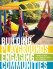Building Playgrounds, Engaging Communities: Creating Safe and Happy Places for Children Cover Image