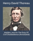 Walden, and On The Duty Of Civil Disobedience (Annotated) Cover Image