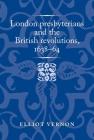 London Presbyterians and the British Revolutions, 1638-64 (Politics) Cover Image