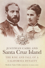Justinian Caire and Santa Cruz Island: The Rise and Fall of a California Dynasty Cover Image