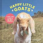 Happy Little Goats: Live Life Like a Kid! (Cute Animal Books, Animal Photo Book, Farm Animal Books) Cover Image
