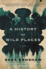 A History of Wild Places: A Novel Cover Image