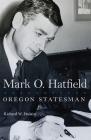 Mark O. Hatfield: Oregon Statesman (Oklahoma Western Biographies #33) Cover Image