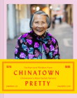 Chinatown Pretty: Fashion and Wisdom from Chinatown's Most Stylish Seniors Cover Image