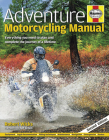 Adventure Motorcycling Manual: Everything you need to plan and complete the journey of a lifetime (Haynes Manuals) Cover Image