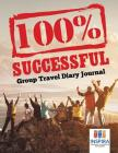 100% Successful - Group Travel Diary Journal Cover Image