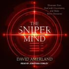 The Sniper Mind: Eliminate Fear, Deal with Uncertainty, and Make Better Decisions Cover Image