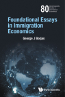 Foundational Essays on the Economics of Immigration (World Scientific Studies in International Economics) Cover Image