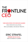 The Frontline Ceo: Turn Employees Into Decision Makers Who Innovate Solutions, Win Customers, and Boost Profits Cover Image